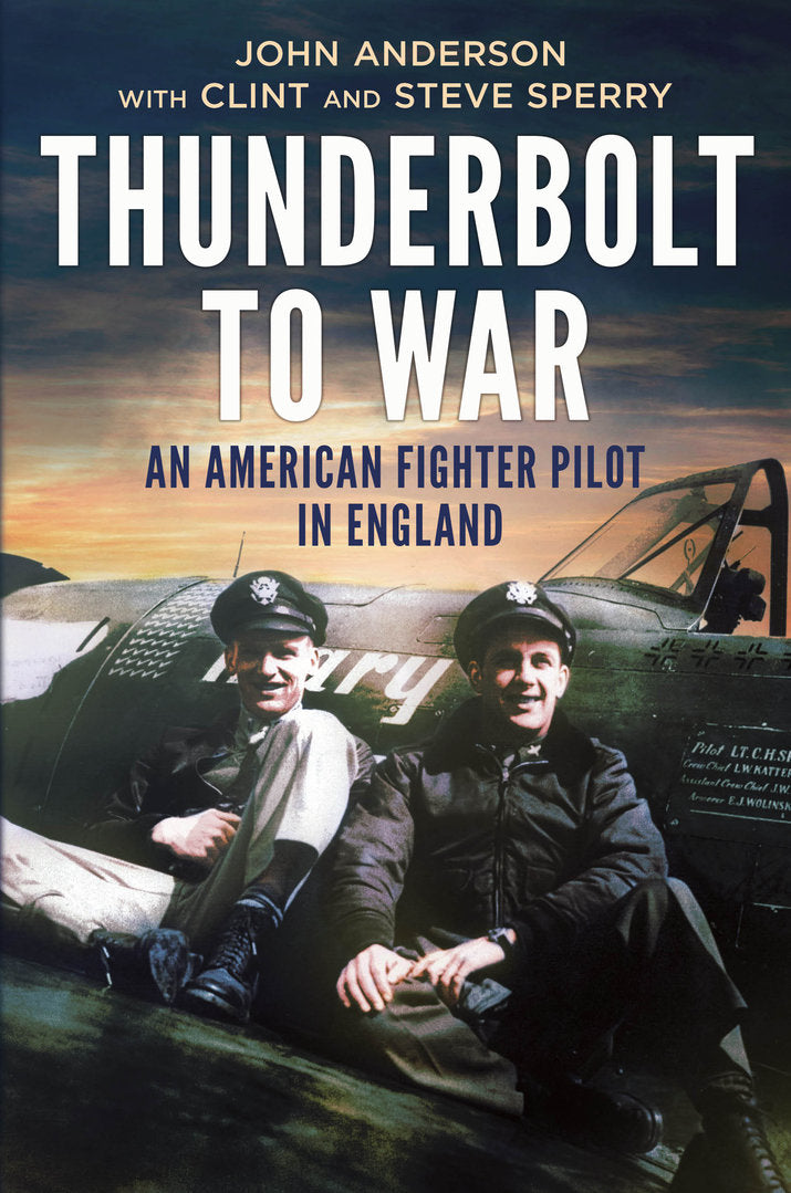 Thunderbolt to War: An American Fighter Pilot in England