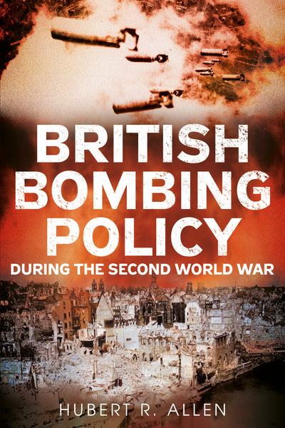 British Bombing Policy During the Second World War - available now from Fonthill Media