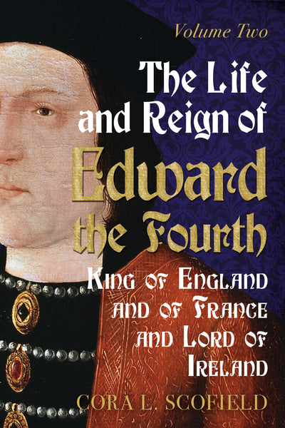 The Life and Reign of Edward the Fourth: King of England and France and Lord of Ireland (Volume 2)