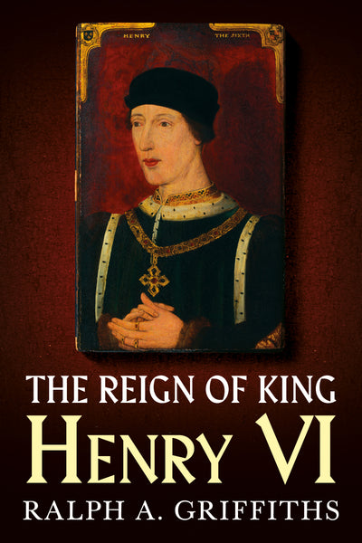 The Reign of King Henry VI - available now from Fonthill Media