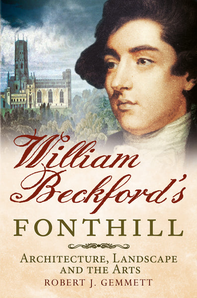 William Beckford's Fonthill: Architecture, Landscape and the Arts