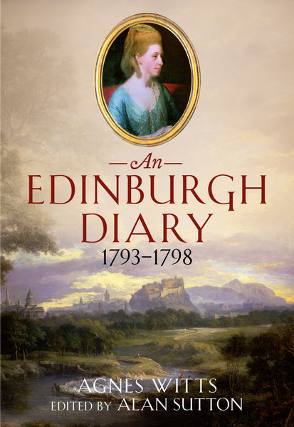 An Edinburgh Diary 1793–1798 - available now from Fonthill Media