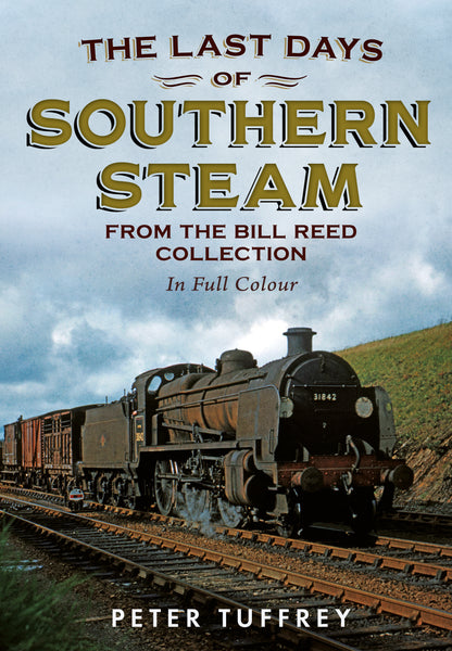 The Last Days of Southern Steam: From the Bill Reed Collection