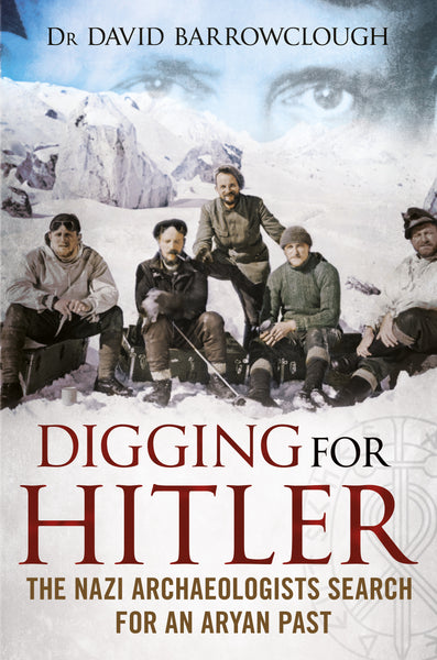 Digging for Hitler: The Nazi Archaeologists Search for an Aryan Past