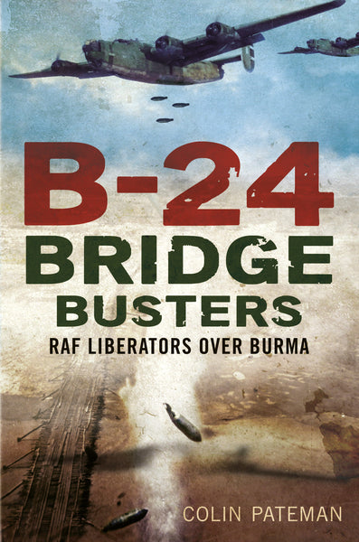 B-24 Bridge Busters: RAF Liberators over Burma - available now from Fonthill Media