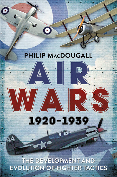 Air Wars 1920-1939: The Development and Evolution of Fighter Tactics - available from Fonthill Media