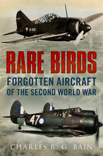 Rare Birds: Forgotten Aircraft of the Second World War - available now from Fonthill Media