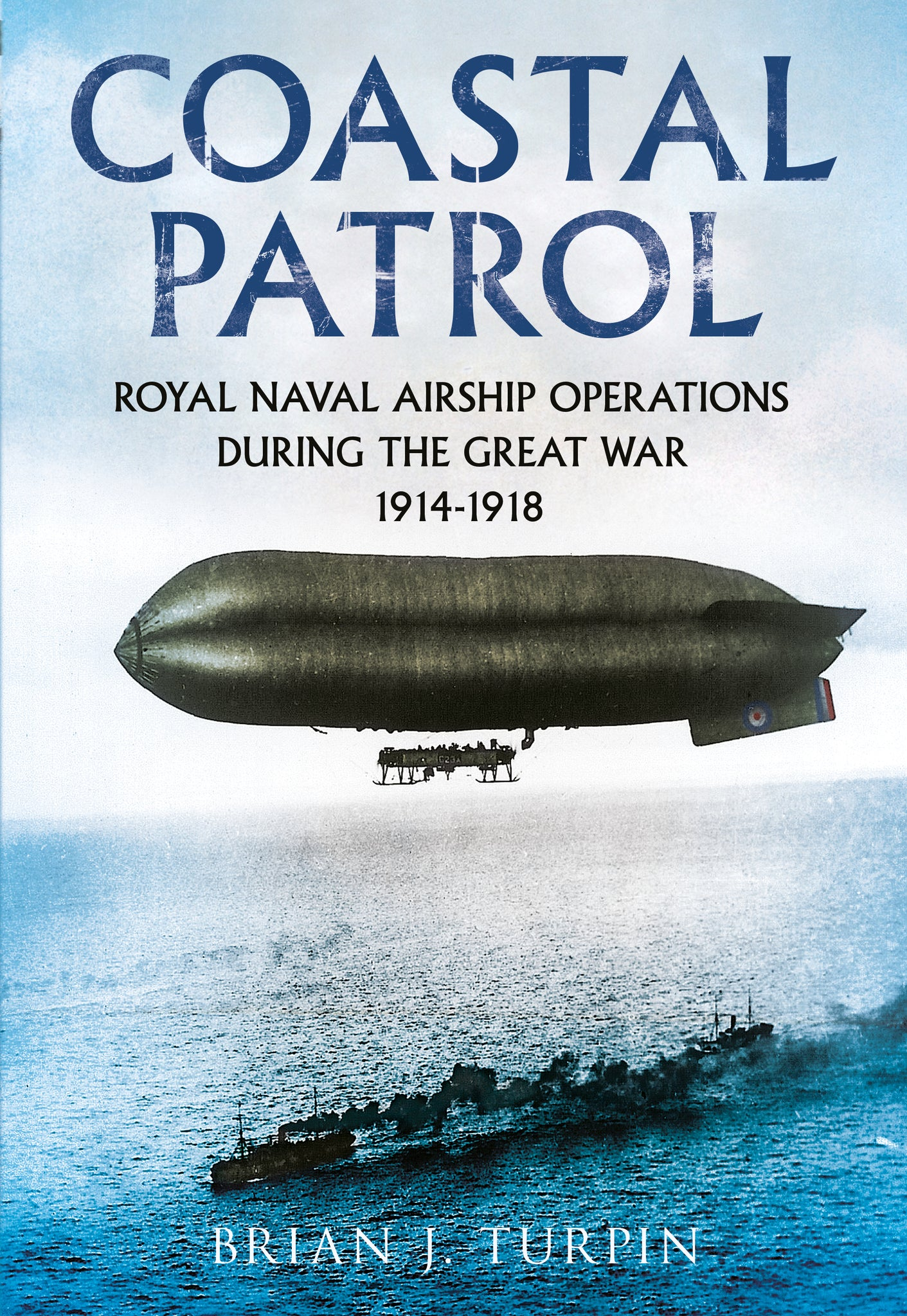 Coastal Patrol: Royal Navy Airship Operations during the Great War 1914-1918 - published by Fonthill Media