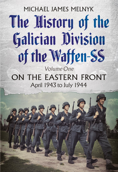The History of the Galician Division of the Waffen SS: Volume One: On the Eastern Front