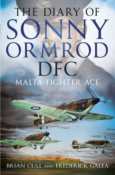 The Diary of Sonny Ormrod DFC: Malta Fighter Ace