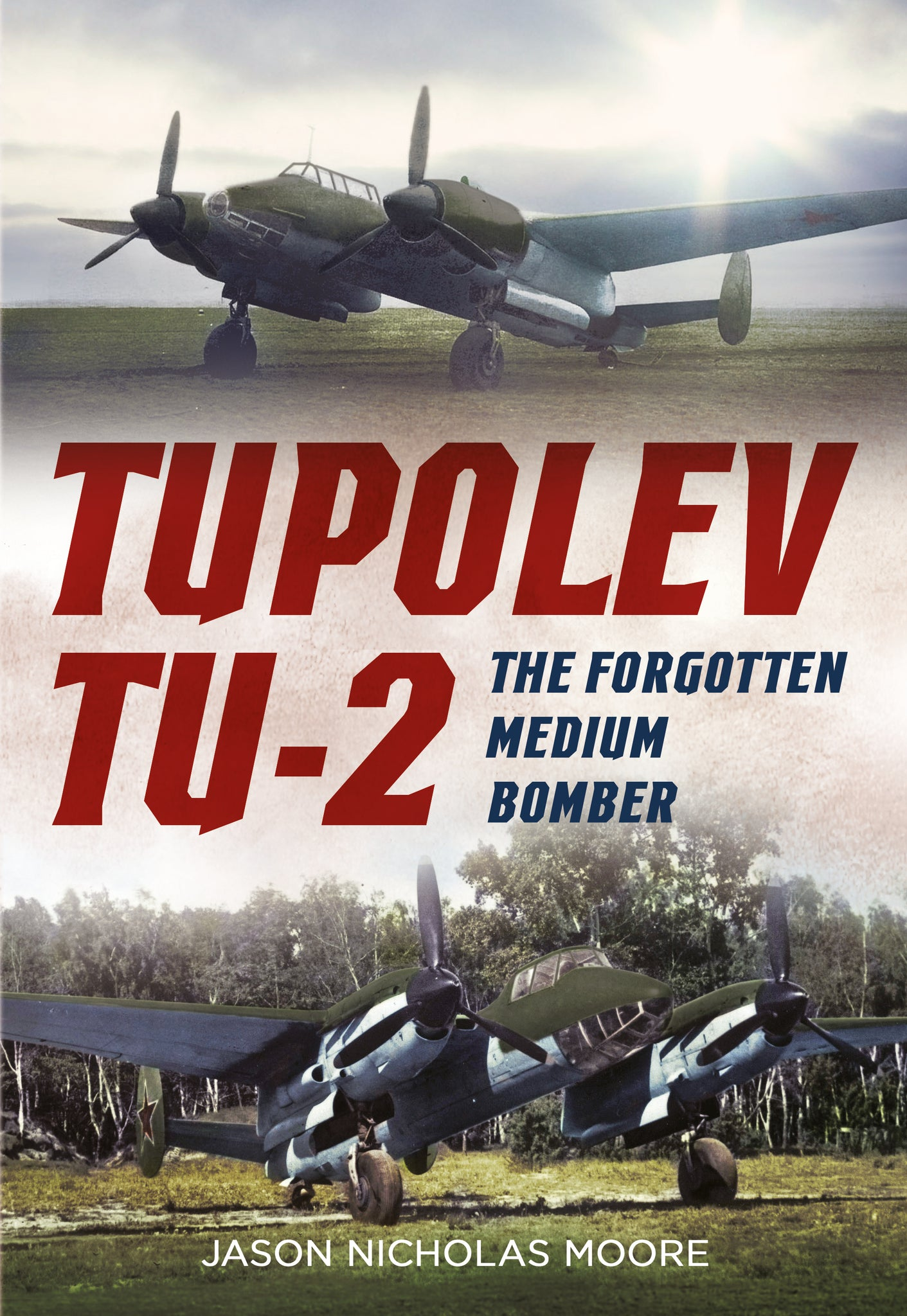 Tupolev Tu-2: The Forgotten Medium Bomber - available from Fonthill Media