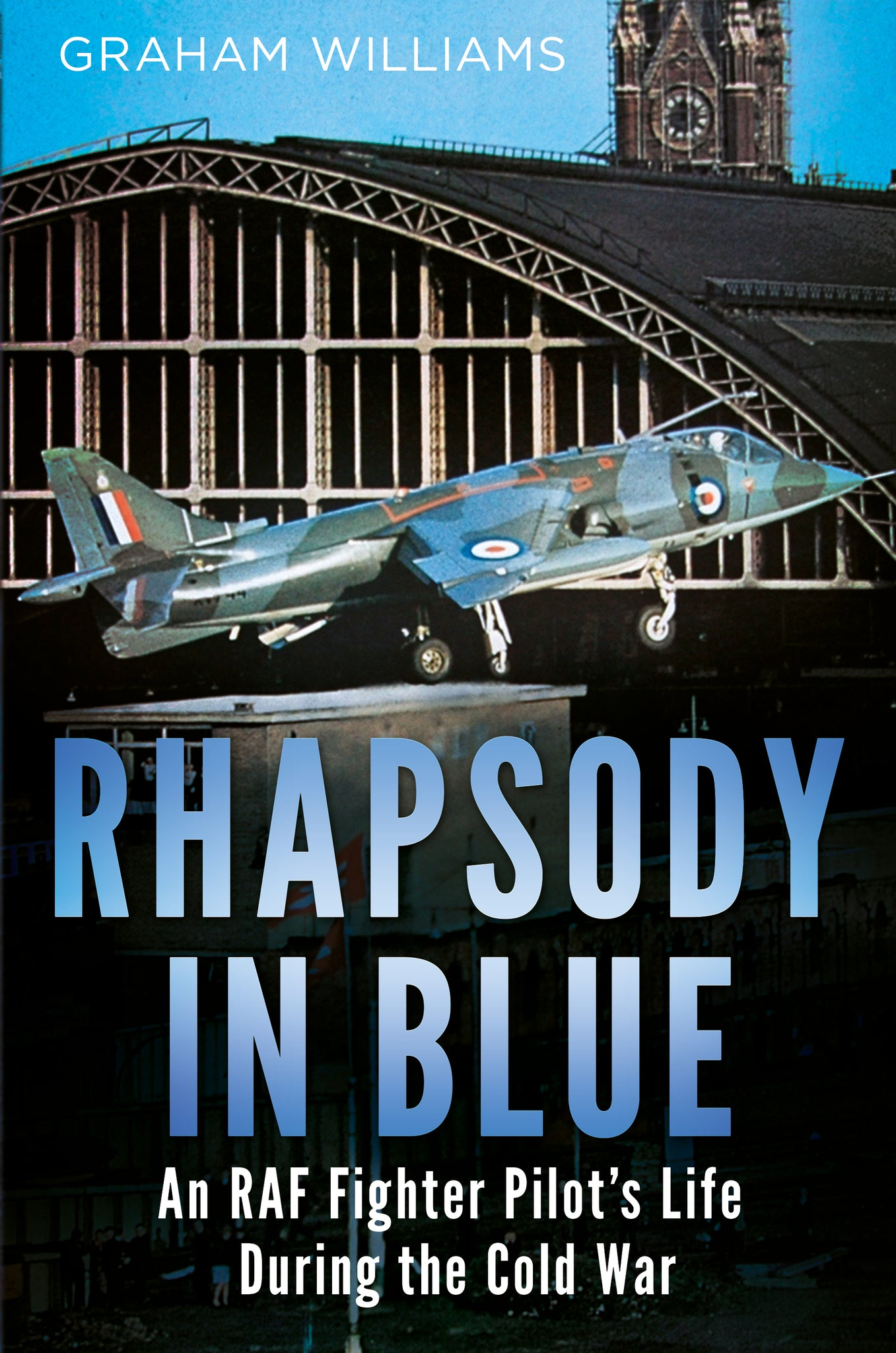 Rhapsody in Blue: An RAF Fighter Pilot's Life During the Cold War (hardback edition)