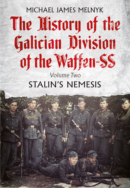 The History of the Galician Division of the Waffen SS: Volume Two: Stalin's Nemesis