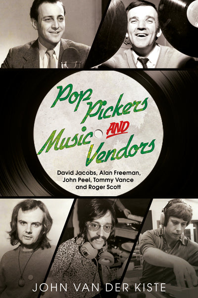 Pop Pickers and Music Vendors: David Jacobs, Alan Freeman, John Peel, Tommy Vance and Roger Scott