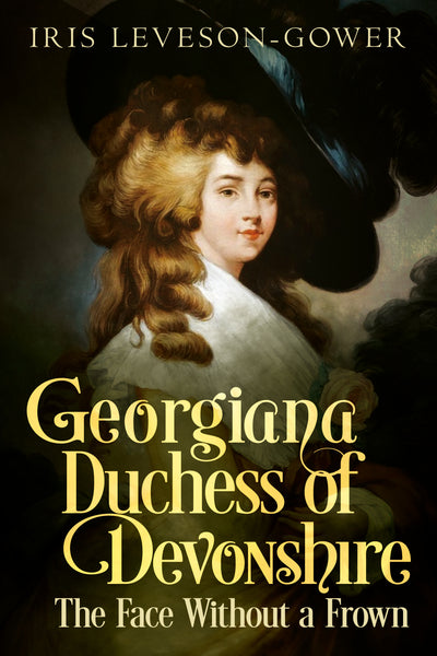 Georgiana Duchess of Devonshire: The Face Without a Frown