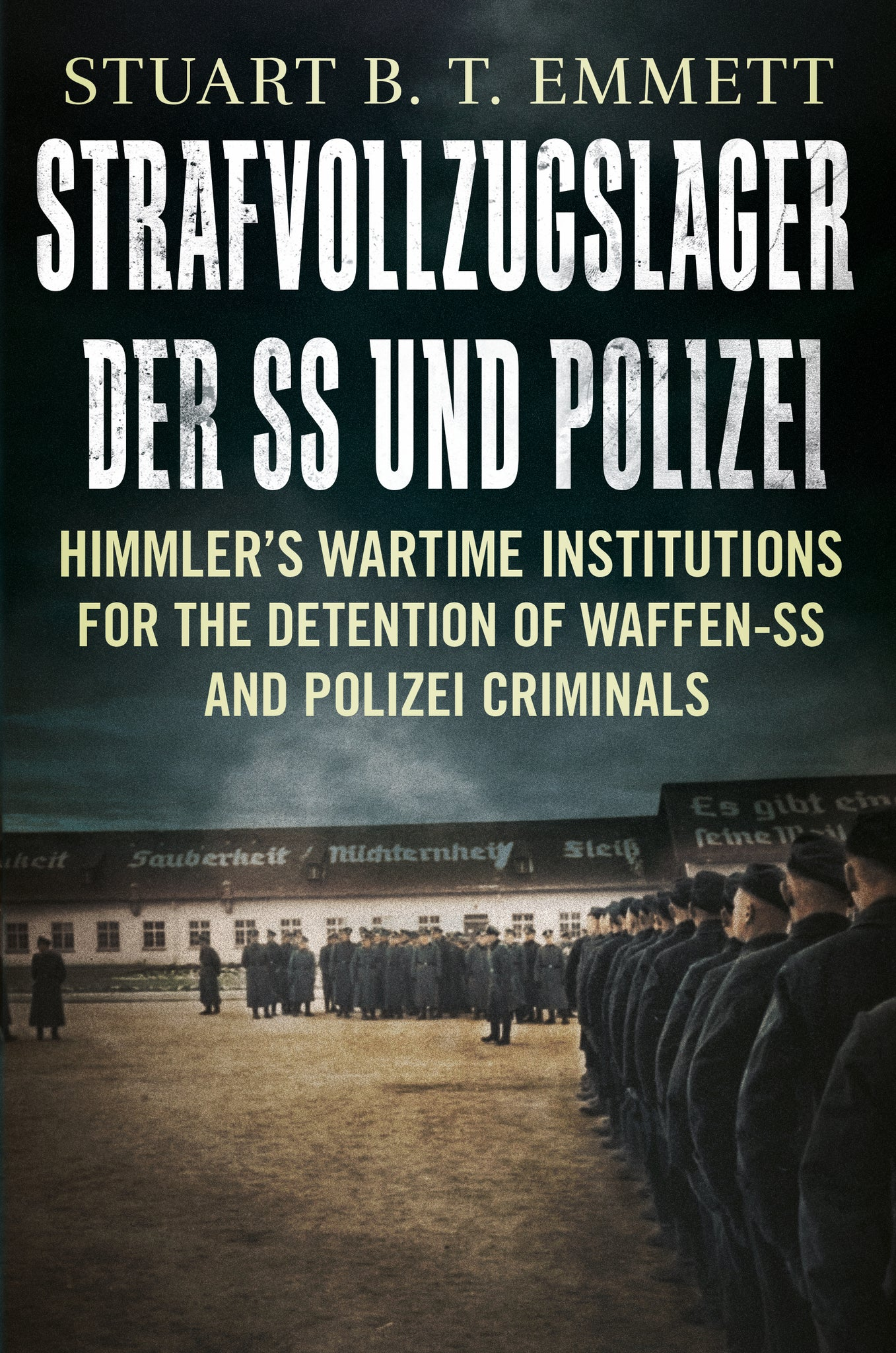 Strafvollzugslager der SS- und Polizei: Himmler's Wartime Institutions for the Detention of Waffen-SS and Polizei Criminals