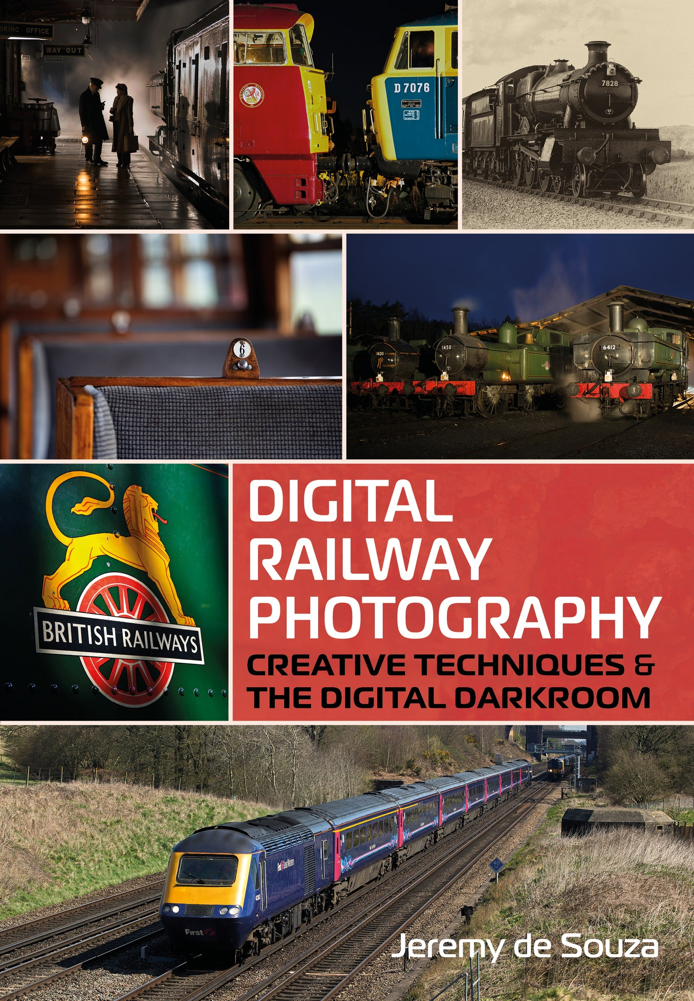Digital Railway Photography: Creative Techniques & the Digital Darkroom