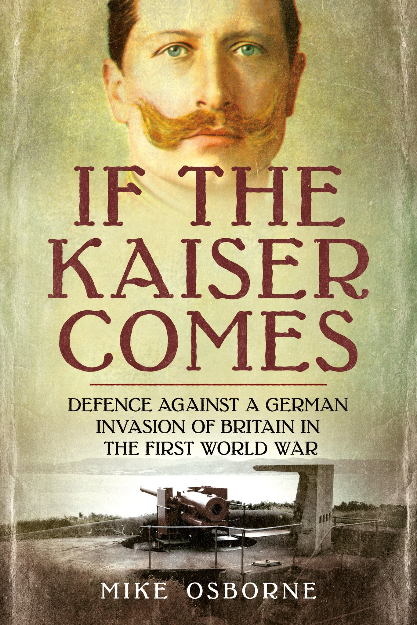 If the Kaiser Comes: Defence Against a German Invasion of Britain in the First World War