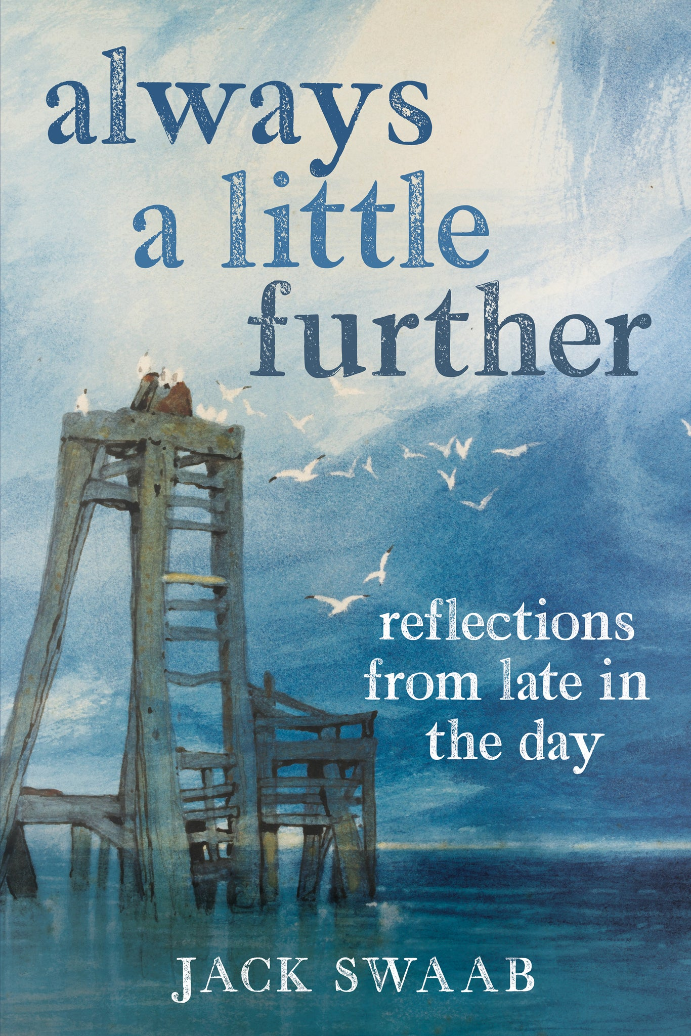 Always a Little Further: Relfections From Late In The Day - available now from Fonthill Media