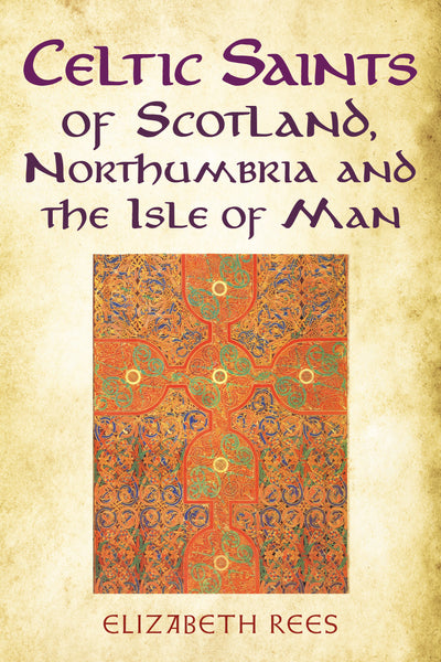 Celtic Saints of Scotland, Northumbria and the Isle of Man - available from Fonthill Media