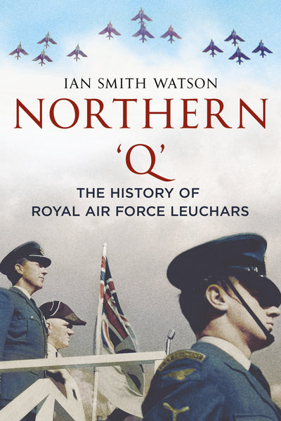 Northern 'Q': The History of Royal Air Force Leuchars (paperback edition)