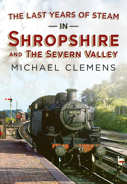 The Last Years of Steam in Shropshire and the Severn Valley (paperback edition)