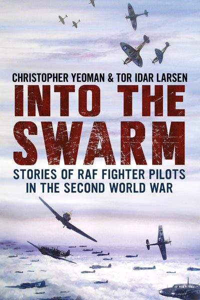 Into the Swarm: Stories of RAF Fighter Pilots in the Second World War (paperback edition)