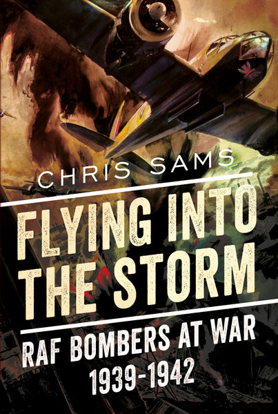 Flying into the Storm: RAF Bombers at War 1939-1942