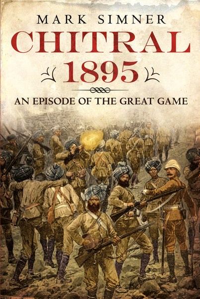Chitral 1895: An Episode of the Great Game - published by Fonthill Media