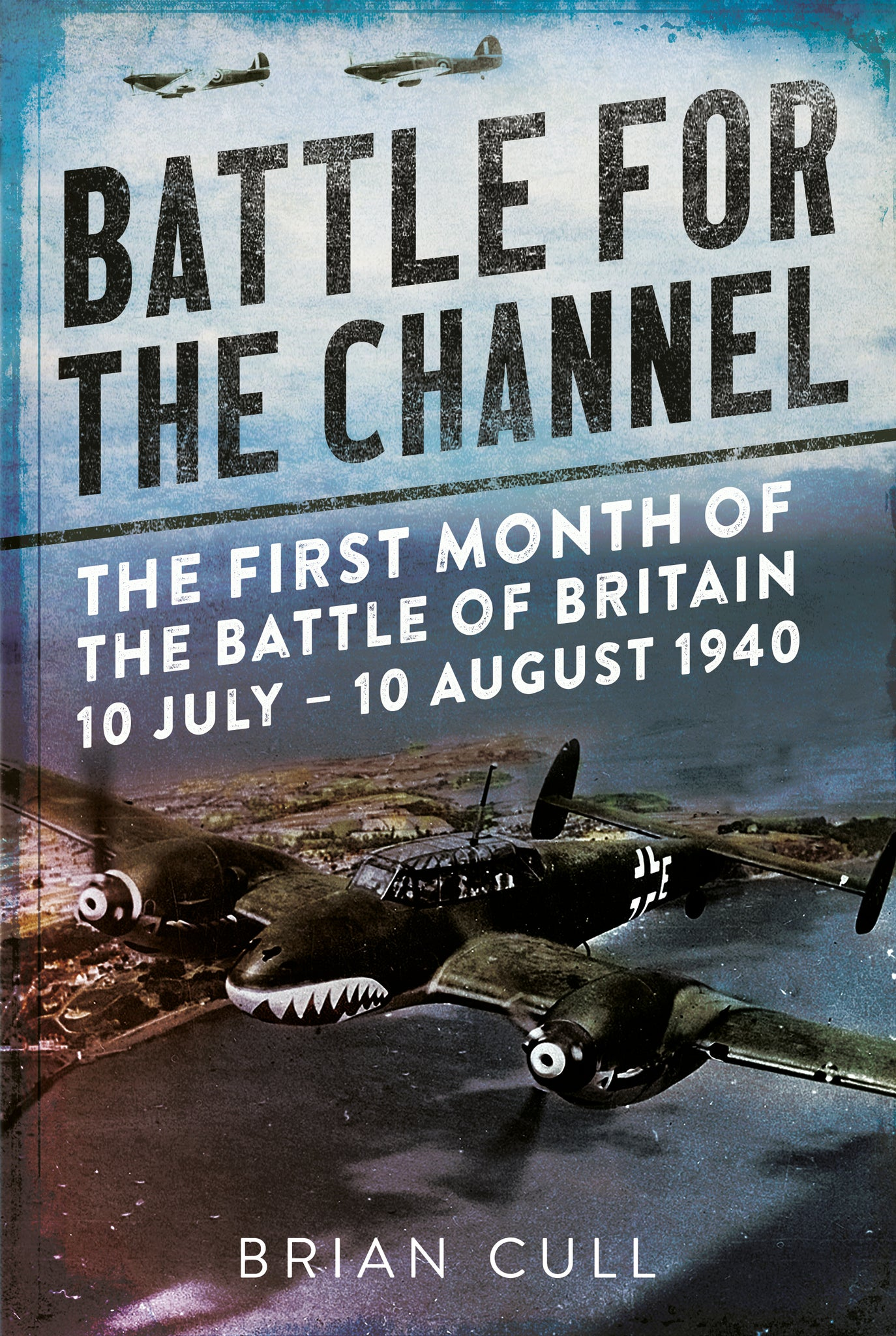 Battle for the Channel: The First Month of the Battle of Britain 10 July-10 August 1940 - available now from Fonthill Media