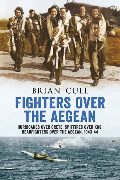 Fighters over the Aegean: Hurricanes over Crete, Spitfires over Kos, Beaufighters over the Aegean (paperback edition)