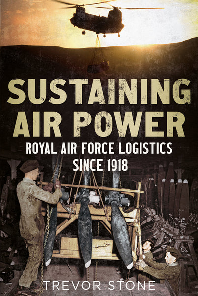 Sustaining Air Power: Royal Air Force Logistics since 1918