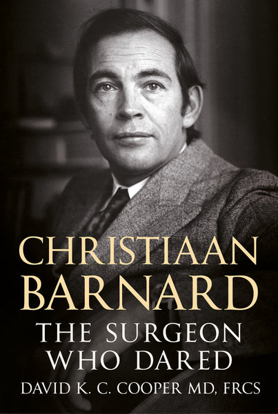 Christiaan Barnard: The Surgeon Who Dared - published by Fonthill Media