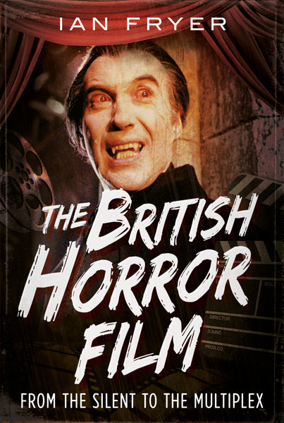 The British Horror Film: From the Silent to the Multiplex