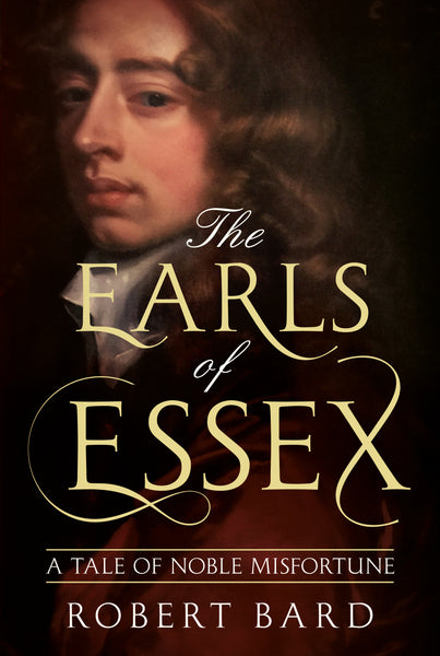 The Earls of Essex: A Tale of Noble Misfortune