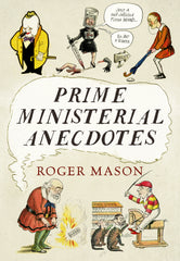 Prime Ministerial Anecdotes - available now from Fonthill Media