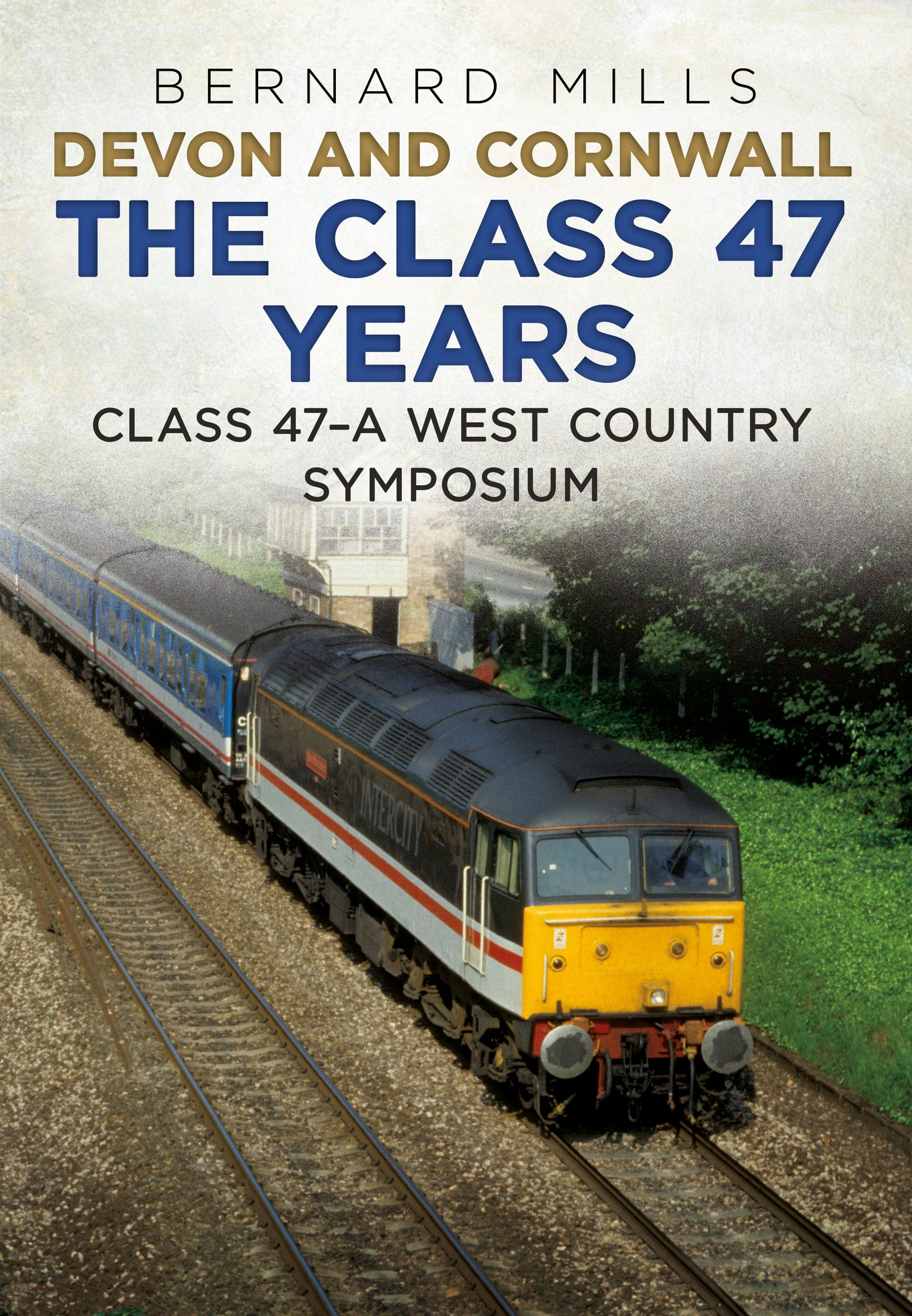 Devon and Cornwall: The Class 47 Years Class 47 - A West Country Symposium