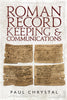 Roman Record Keeping & Communications - available now from Fonthill Media