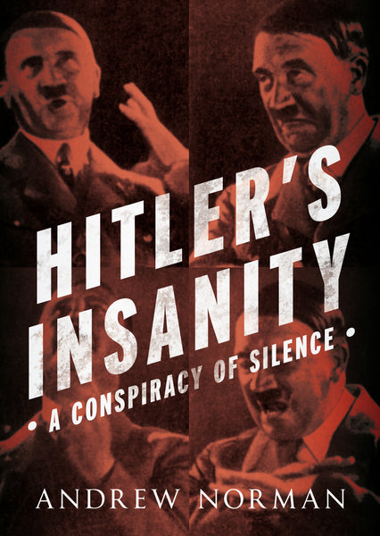 Hitler's Insanity: A Conspiracy of Silence - available now from Fonthill Media