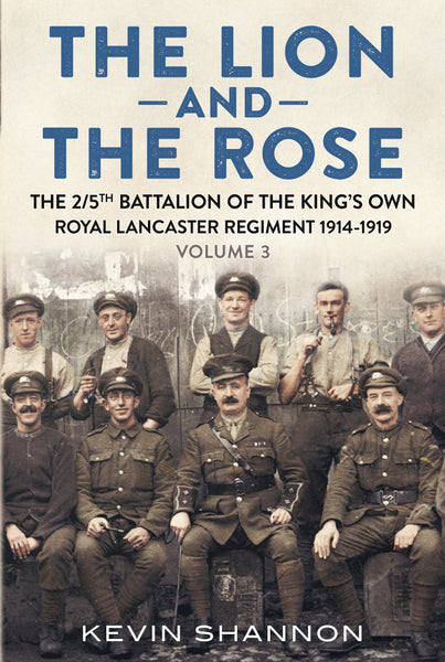 The Lion and the Rose: The 2/5th Battalion of the King's Own Royal Lancaster Regiment 1914-1919