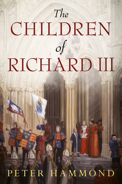 The Children of Richard III - available from Fonthill Media