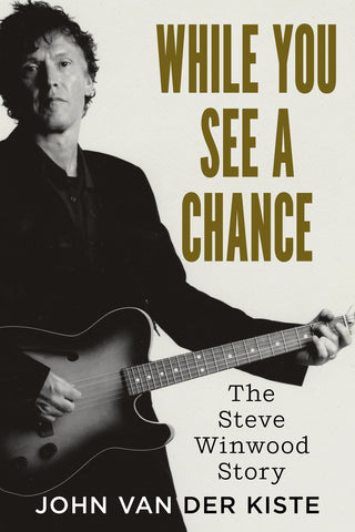 While You See a Chance: The Steve Winwood Story - available now from Fonthill Media
