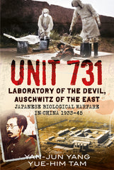 Unit 731: Laboratory of the Devil, Auschwitz of the East - available now from Fonthill Media