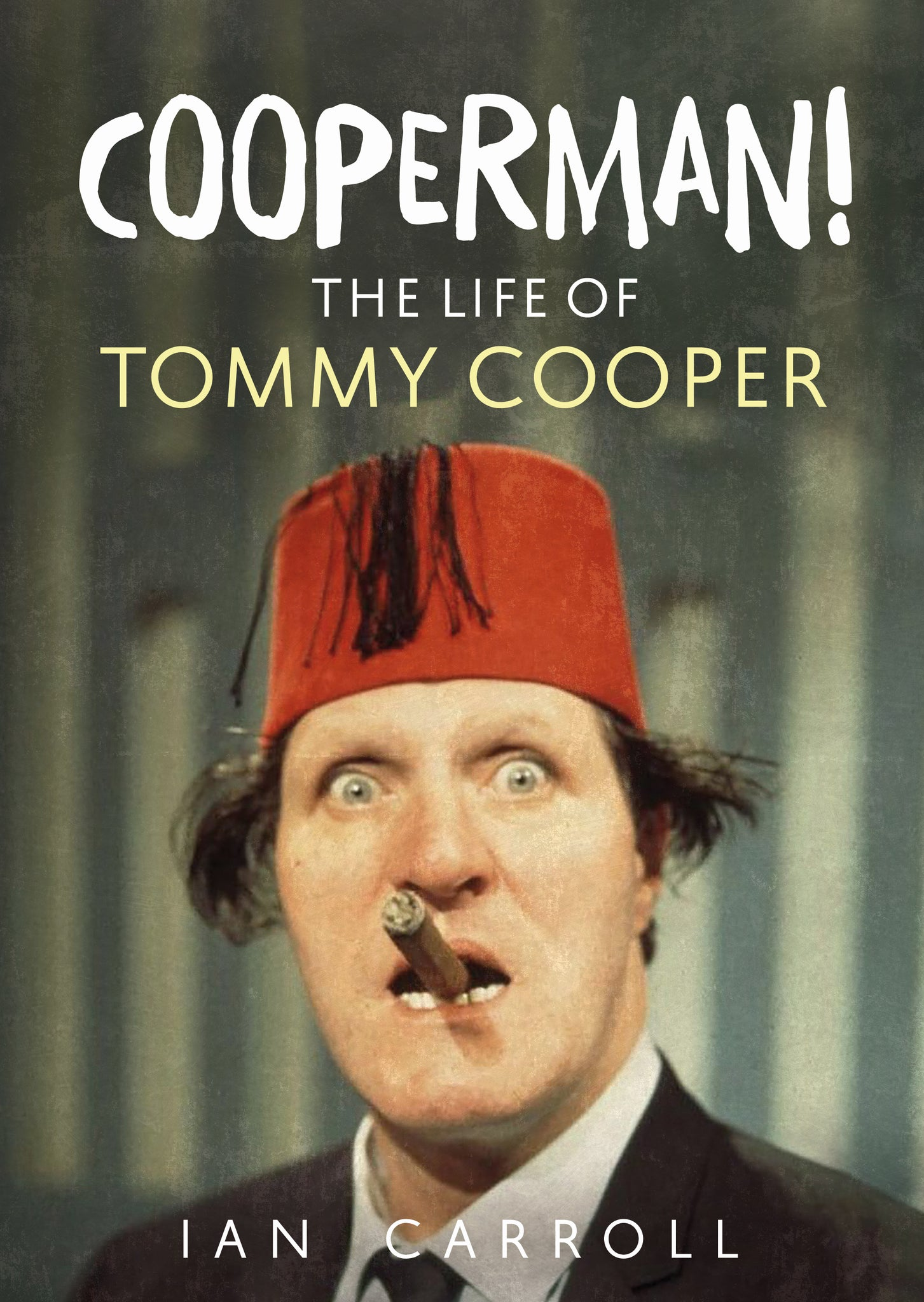 Cooperman! The Life of Tommy Cooper - available from Fonthill Media