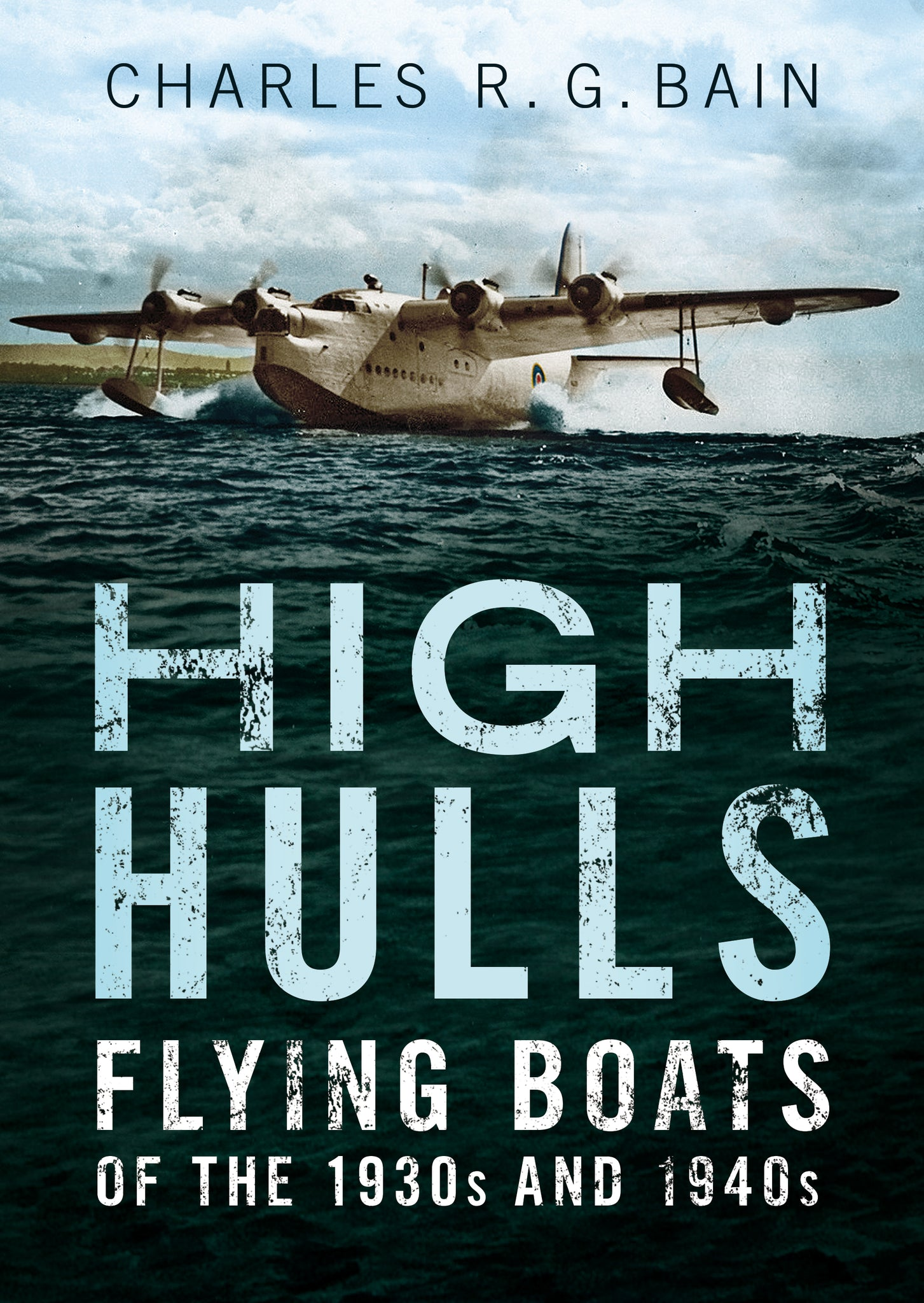 High Hulls: Flying Boats of the 1930s and 1940s - published by Fonthill Media