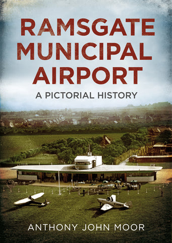 Ramsgate Municipal Airport: A Pictorial History - available now from Fonthill Media