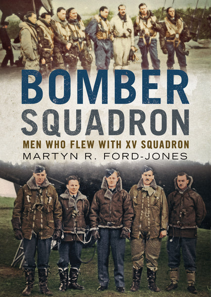 Bomber Squadron: Men Who Flew with XV Squadron