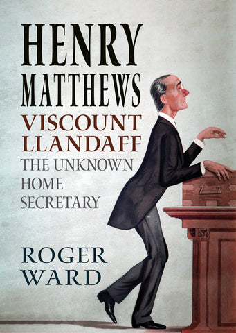 Henry Matthews, Viscount Llandaff: The Unknown Home Secretary - available now from Fonthill Media