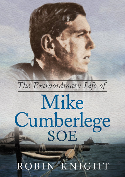 The Extraordinary Life of Mike Cumberlege SOE - available from Fonthill Media