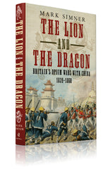 The Lion and the Dragon: Britain's Opium Wars with China 1839-1860